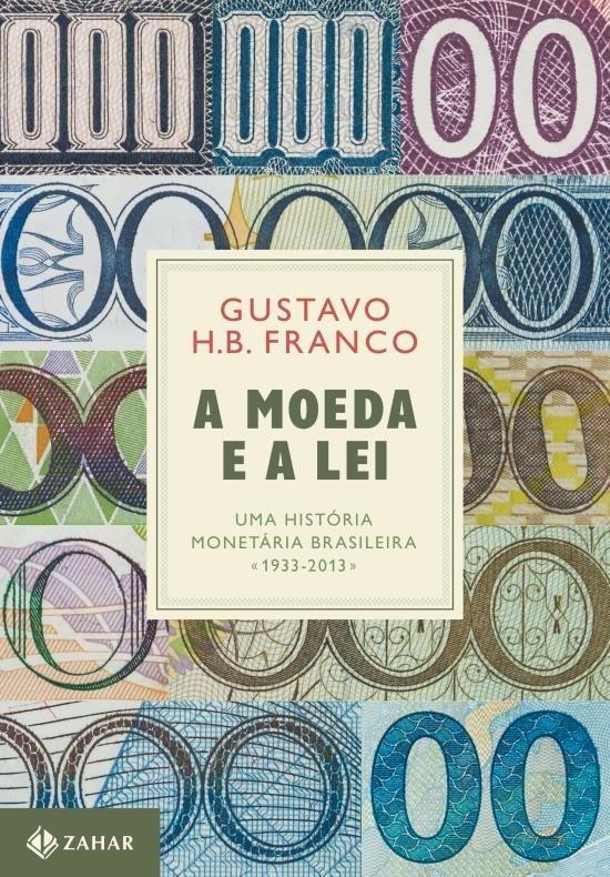 A moeda e a lei - Uma história monetária brasileira (1933 - 2013) Reprodução JC