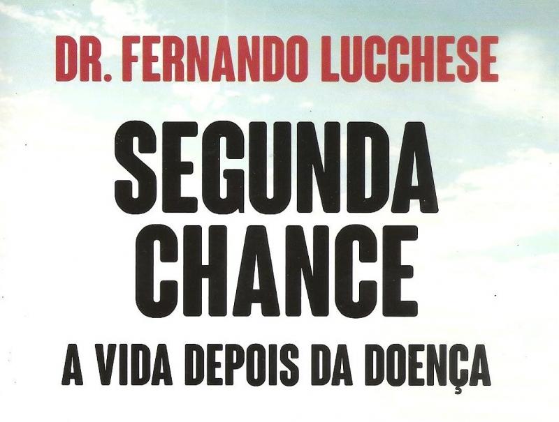 LIVRO SEGUNDA CHANCE A VIDA DEPOIS DA DOENÇA DE FERNANDO LUCCHESE