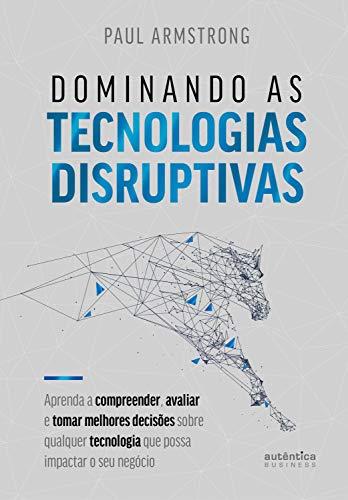 Dominando as tecnologias disruptivas - Resenha Empresas & Negócios