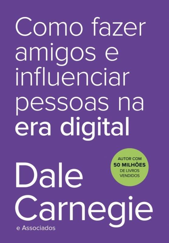 Como Fazer Amigos E Influenciar Pessoas Na Era Digital; Dale Carnegie; Editora Sextante