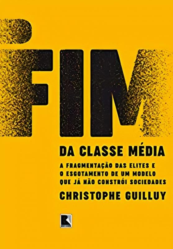 O fim da classe média, de Christophe Guilluy, Editora Record