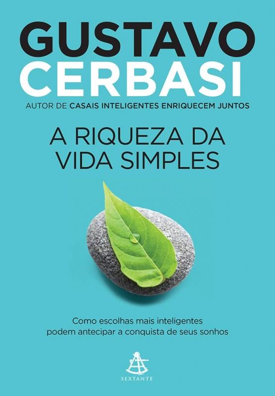 Resenha A Riqueza da Vida Simples, de Gustavo Cerbasi, Editora Sextante