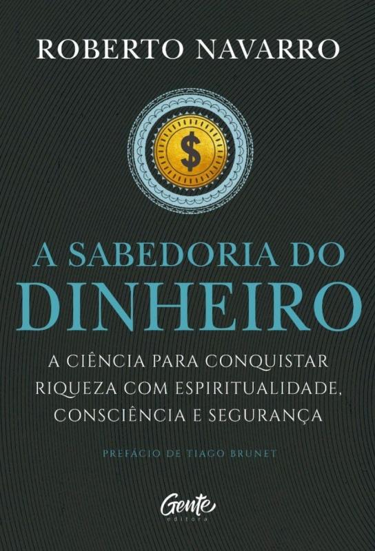 Resenha A Sabedoria do Dinheiro, de Roberto Navarro, Editora Gente