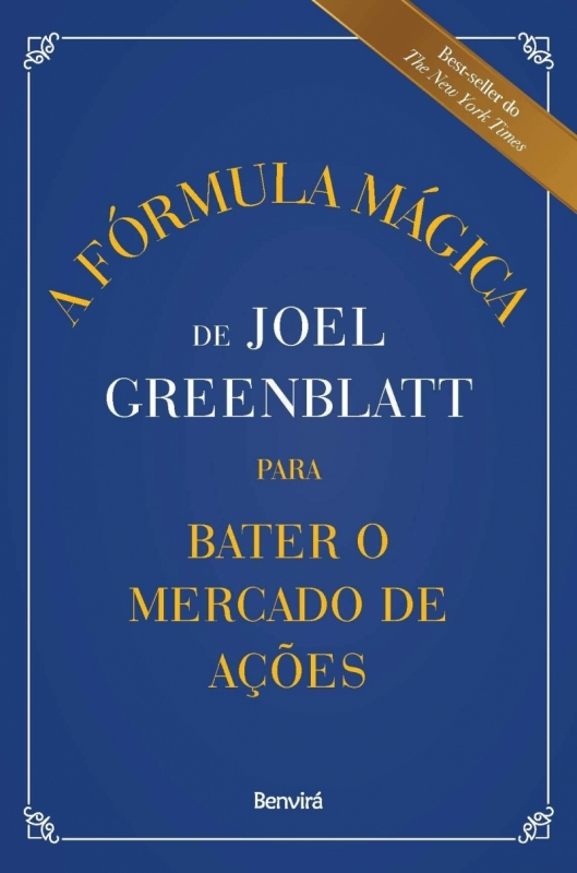A Fórmula Mágica de Joel Greenblatt para Bater o Mercado de Ações; Joel Greenblatt; Editora Benvirá