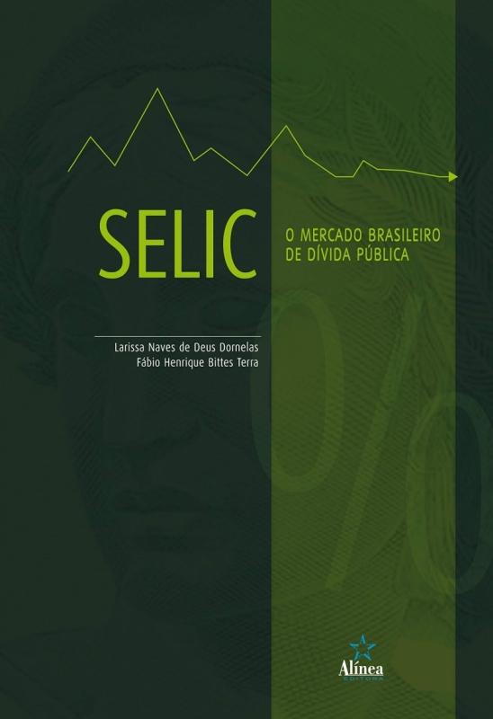 SELIC: O mercado brasileiro de dívida pública; Larissa Naves de Deus Dornelas e Fábio Henrique Bittes Terra; Editora Alínea